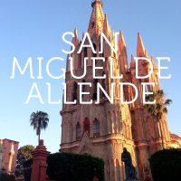 A Healthy Hedonist's Guide to San Miguel de Allende, Mexico