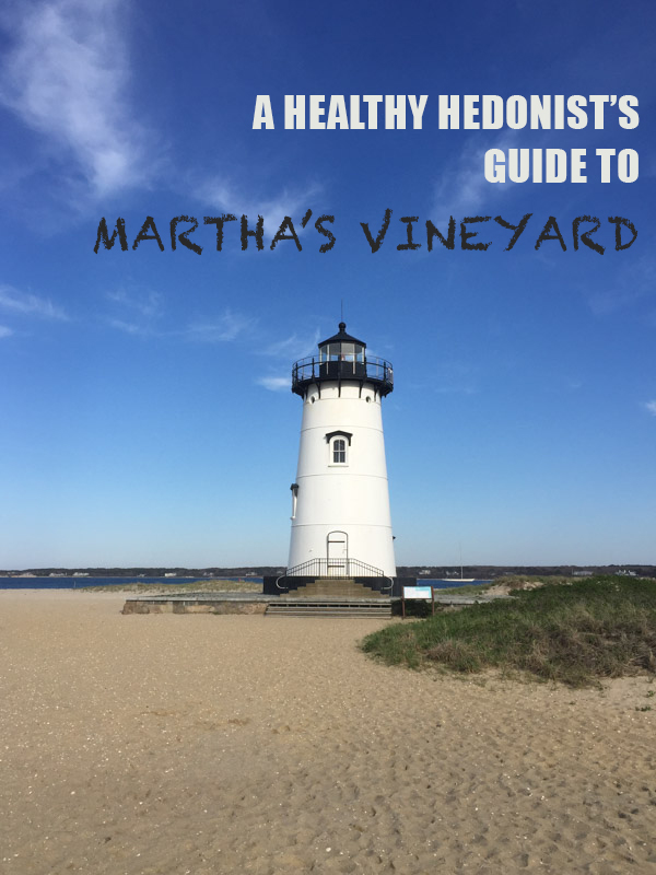 A Healthy Hedonist's Guide to Martha's Vineyard: The Best Restaurants, Markets, Farms, and Activities to Work Off Your Meal. Plus tips on when to go, where to stay and how to get there | Feed Me Phoebe