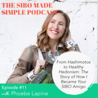 SIBO Made Simple | EP 11 | From Hashimotos to Healthy Hedonism: The Story of How I Became Your SIBO Amigo with Phoebe Lapine