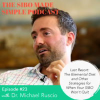 SIBO Made Simple | EP 23 | Last Resort: The Elemental Diet and Other Strategies for When Your SIBO Won't Quit with Dr. Michael Ruscio