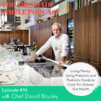 SIBO Made Simple | EP 34 | Living Pantry: Using Prebiotic and Probiotic Foods to Cook For Greater Gut Health with Chef David Bouley