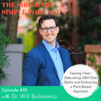 SIBO Made Simple | EP 35 | Fearing Fiber: Debunking SIBO Diet Myths and Embracing a Plant-Based Approach to Gut Healing with Dr. Will Bulsiewicz