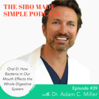 SIBO Made Simple | EP 39 | Oral D: How Bacteria in Our Mouth Effects the Whole Digestive System with Dr. Adam Miller