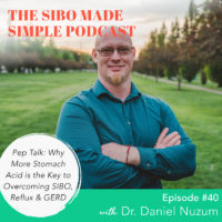 SIBO Made Simple | EP 40 | Pep Talk: Why More Stomach Acid is the Key to Overcoming SIBO, Reflux & GERD with Dr. Daniel Nuzum