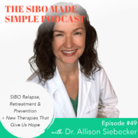 SIBO Made Simple | EP49 | SIBO Relapse, Retreatment & Prevention + New Therapy Ideas That Give Us Hope with Dr. Allison Siebecker